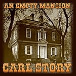 Carl Story An Empty Mansion