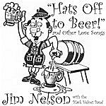 "Jim Nelson ""Hats Off To Beer!"" And Other Love Songs"