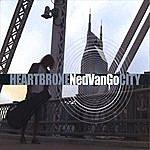 Ned Van Go Heartbroke City