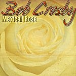 Bob Crosby Mexicali Rose