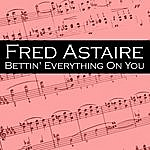 Fred Astaire Bettin' Everything On You