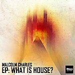 Malcolm Charles What Is House? Ep