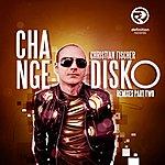 Christian Fischer Change Disko Remixes Part Two