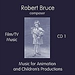 Robert Bruce Film/Tv Music - CD 1: Music For Animation And Children's Productions