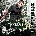 Trouble Fresh Up Off Tha Block (Single)