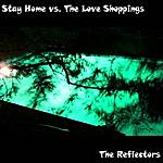The Reflectors Stay Home Vs. The Love Shoppings