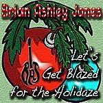Brian Ashley Jones Let's Get Blazed For The Holidaze