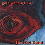 Dirt Giv'em Enough Dirt
