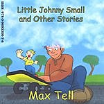 Max Tell Little Johnny Small And Other Stories - English Only