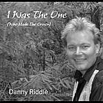 Danny Riddle I Was The One (Who Made The Crown) - Single