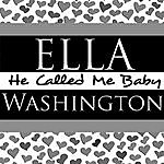 Ella Washington He Called Me Baby