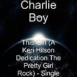 Charlie Boy This Girl (A Keri Hilson Dedication The Pretty Girl Rock) - Single