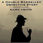 Mark Twain A Double Barrelled Detective Story