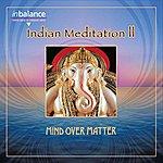 Mind Over Matter Indian Meditation II