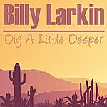 Billy Larkin Dig A Little Deeper