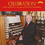 Paul Morgan Celebration! The Organ Of Exeter Cathedral