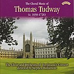 The Choir The Choral Music Of Thomas Tudway (C.1650 -1726)