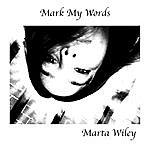Marta G. Wiley Mark My Words