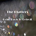 The Platters Goin Back To Detroit