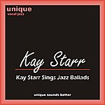 Kay Starr Kay Starr Sings Jazz Ballads (Smooth Jazz And Love Songs By Kay Starr)