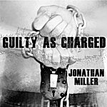 Jonathan Miller Guilty As Charged