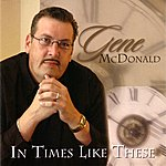 Gene McDonald In Times Like These