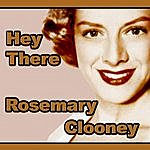 Rosemary Clooney Hey There