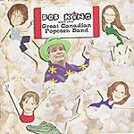 Bob King Bob King And The Great Canadian Popcorn Band