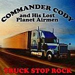 Commander Cody & His Lost Planet Airmen Truck Stop Rock
