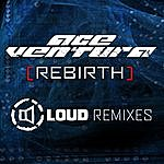 Ace Ventura Rebirth - Loud Remixes