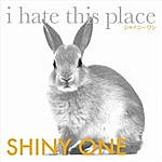 I Hate This Place Shiny One - Ep