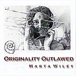 Marta Wiley Originality Outlawed