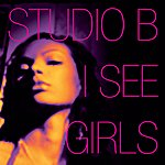 Studio B I See Girls (The Mixes)