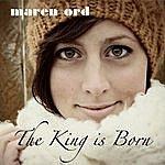 Maren Ord King Is Born