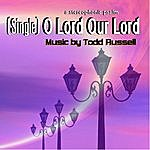 Todd Russell O Lord Our Lord - Single