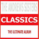 The Andrews Sisters Classics : The Andrews Sisters