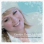 Carolyn Dawn Johnson I Wouldn't Want Christmas Any Other Way - Single