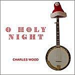 Charles Wood O Holy Night - Single