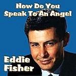 Eddie Fisher How Do You Speak To An Angel