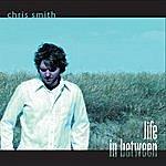 Chris Smith Life In Between