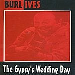 Burl Ives The Gypsy's Wedding Day