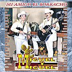 Miguel Y Miguel MI Amigo El Borracho