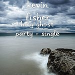 Kevin Fisher Holy Ghost Party - Single