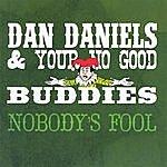 Dan Daniels & Your No Good Buddies Nobody's Fool