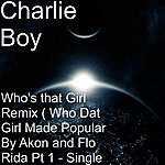Charlie Boy Who's That Girl Remix ( Who Dat Girl Made Popular By Akon And Flo Rida Only One Pt 1 - Single