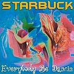 Starbuck Everybody Be Dancin