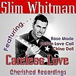 Slim Whitman Careless Love