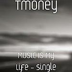 T- Money Music Is My Life - Single