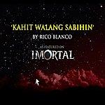 Rico Blanco Kahit Walang Sabihin - Theme From Imortal