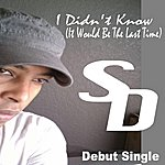 SD I Didn't Know (It Would Be The Last Time) - Single